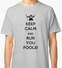 Keep Calm And Run You Fools! Classic T-Shirt