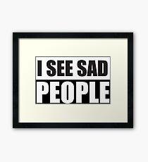 I see sad people parody design Framed Print