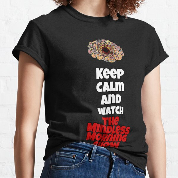 Keep Calm And Watch The Mindless Morning Show Classic T-Shirt