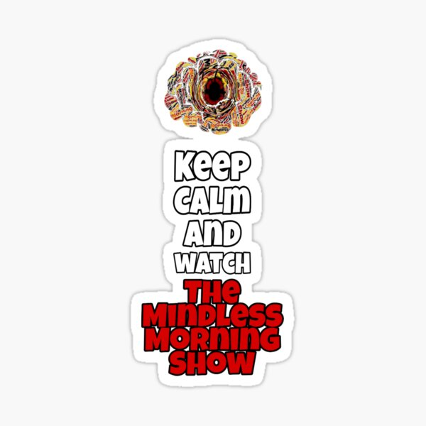 Keep Calm And Watch The Mindless Morning Show Sticker