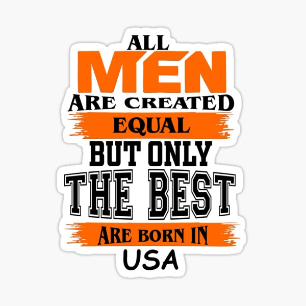 All Men Are Created Equal But Only The Best Are Born in USA - funny Sticker