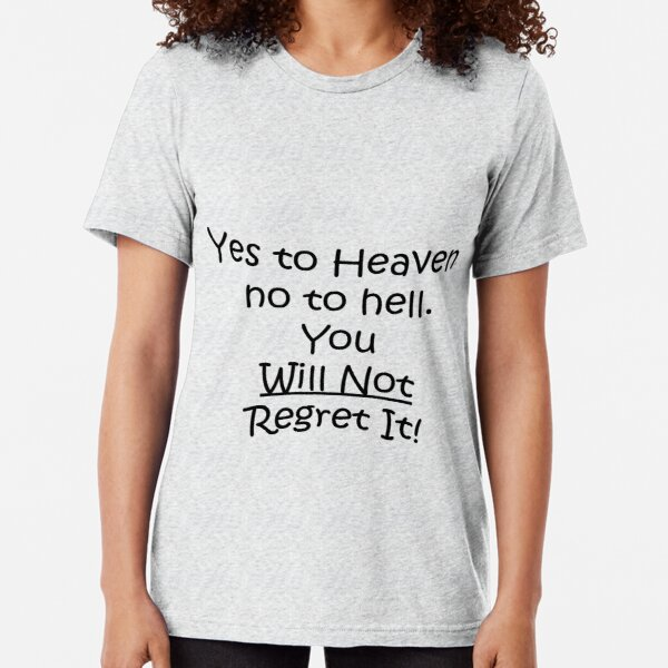 Yes To Heaven, No to hell Tri-blend T-Shirt