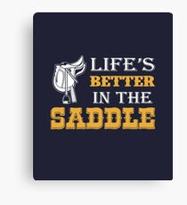 Life's Better In The Saddle Canvas Print