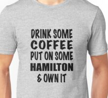 Drink Some Coffee Put on Some Hamilton & Own It Unisex T-Shirt