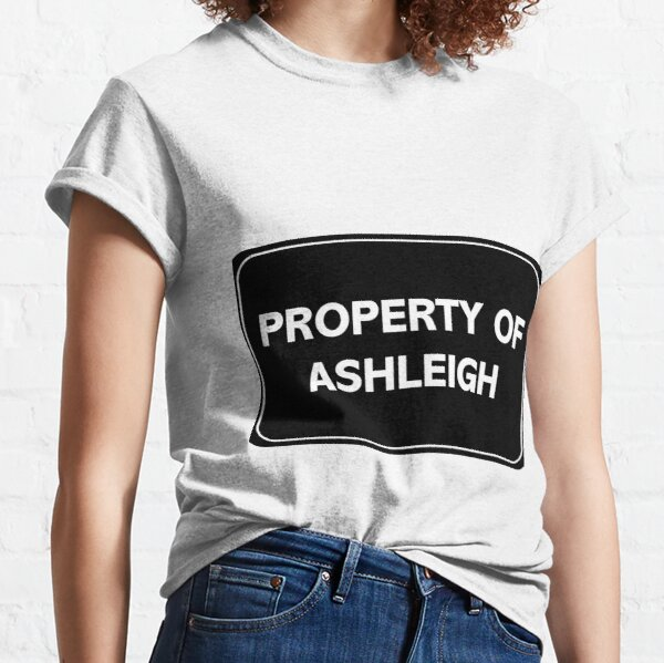 Property of Ashleigh Classic T-Shirt