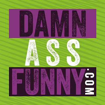 Damn Ass Funny - Green Slant by DamnAssFunny