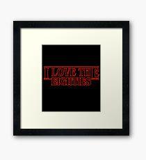 LOVE STRANGER THINGS EIGHTIES! Framed Print