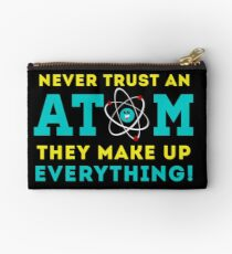 Never trust a Atom, They Make up Everything Studio Pouch