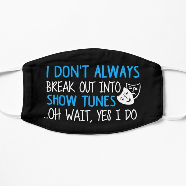 Break Out Into Show Tunes. Funny Theatre Gift. Flat Mask