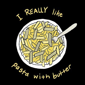 I REALLY Like Pasta With Butter by sydneynewman
