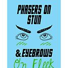 phasers on stun, eyebrows on fleek by Rebecca White