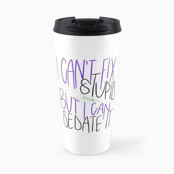 I can't fix stupid, but I can sedate it Travel Mug
