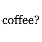 Coffee? by jessguida