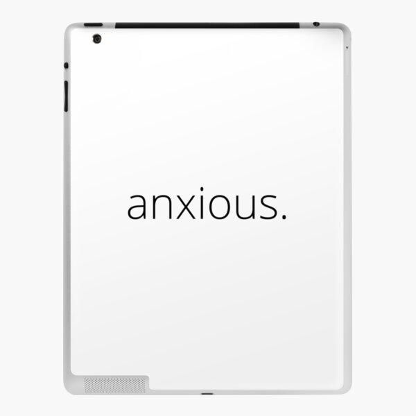 anxious.  iPad Skin