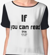 If you can read you are too close Women's Chiffon Top