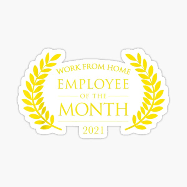 Work From Home Employee Of The Month Since 2021  Sticker