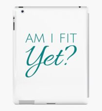 Am I Fit Yet? - Teal Text iPad Case/Skin