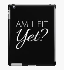 Am I Fit Yet? - White Text iPad Case/Skin