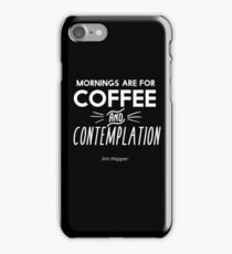 Mornings are for Coffee and Contemplation iPhone Case/Skin