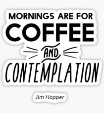 Mornings are for Coffee and Contemplation Sticker