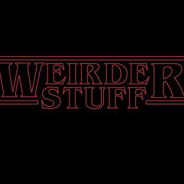 Weirder Stuff (Stranger Things) by Loganferry