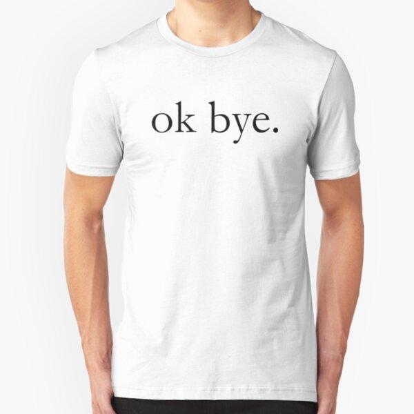 ok bye. Slim Fit T-Shirt