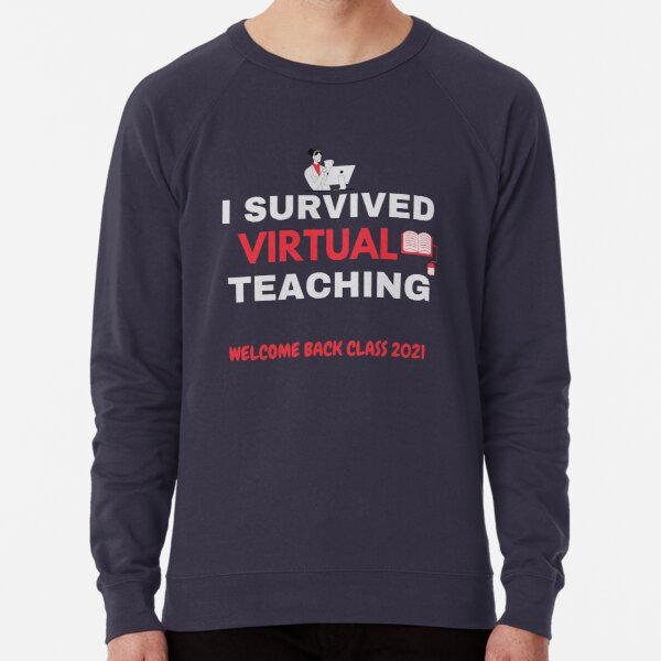 I survived virtual teaching, welcome back class 2021, back to school Lightweight Sweatshirt