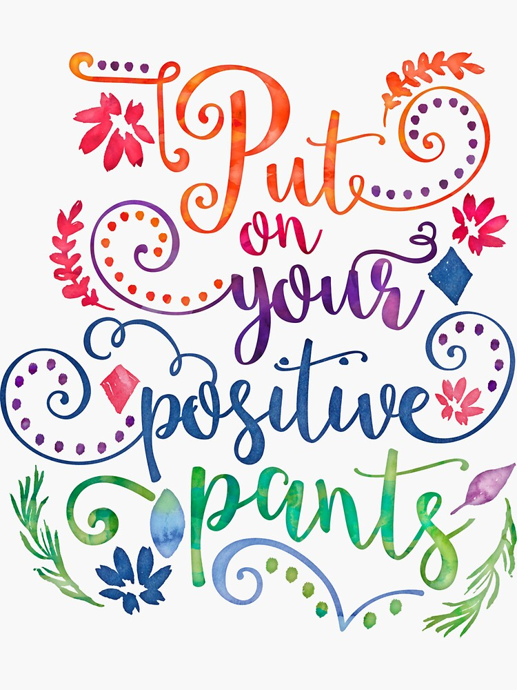 Watercolor Quote Positive Pants by junkydotcom