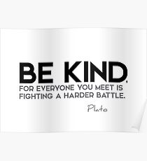 be kind - plato Poster
