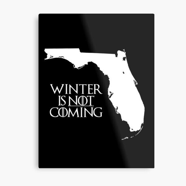 Winter is NOT coming Metal Print