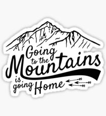 Going to the Mountains is going home Sticker