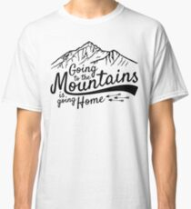 Going to the Mountains is going home Classic T-Shirt