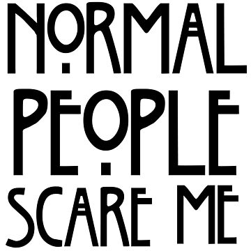 Humorous Look at Life - Normal People Scare Me by CiaoBellaLtd