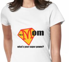 I m a Mom What s Your Super Power Womens Fitted T-Shirt