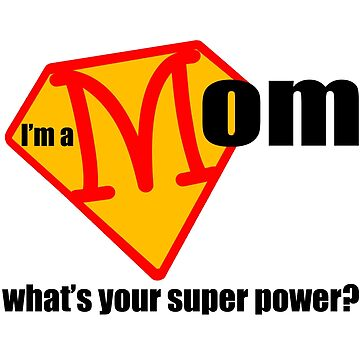 I m a Mom What s Your Super Power by CiaoBellaLtd