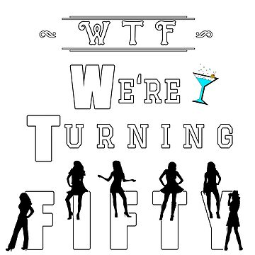 We re Turning Fifty Otherwise Known As WTF  by CiaoBellaLtd