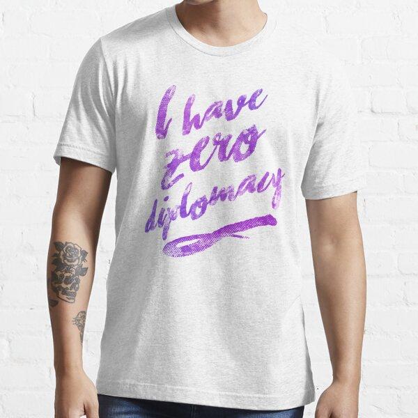I HAVE ZERO DIPLOMACY Essential T-Shirt