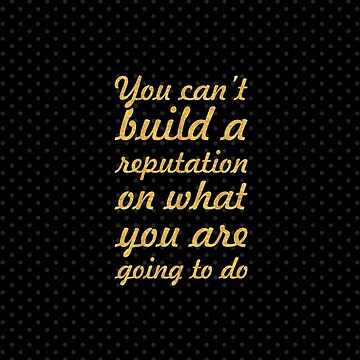 "You can't build a reputation... ""Henry Ford"" Inspirational Quote by Powerofwordss"