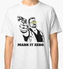 Mark It Zero - Walter Sobchak Big Lebowski shirt Classic T-Shirt