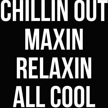 Chillin Out Maxin Relaxin Alles Cool von kjanedesigns