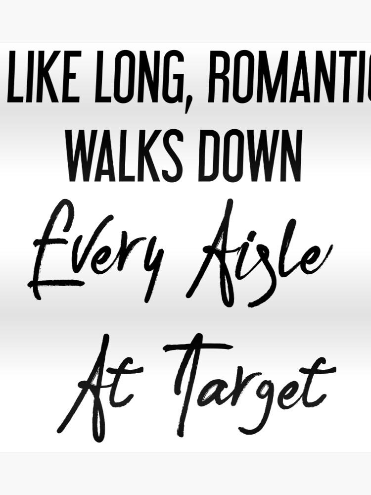 d1382090 I Like Long, Romantic Walks Down Every Aisle At Target