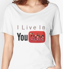 I Live In Youtube Women's Relaxed Fit T-Shirt