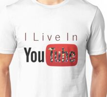 I Live In Youtube Unisex T-Shirt