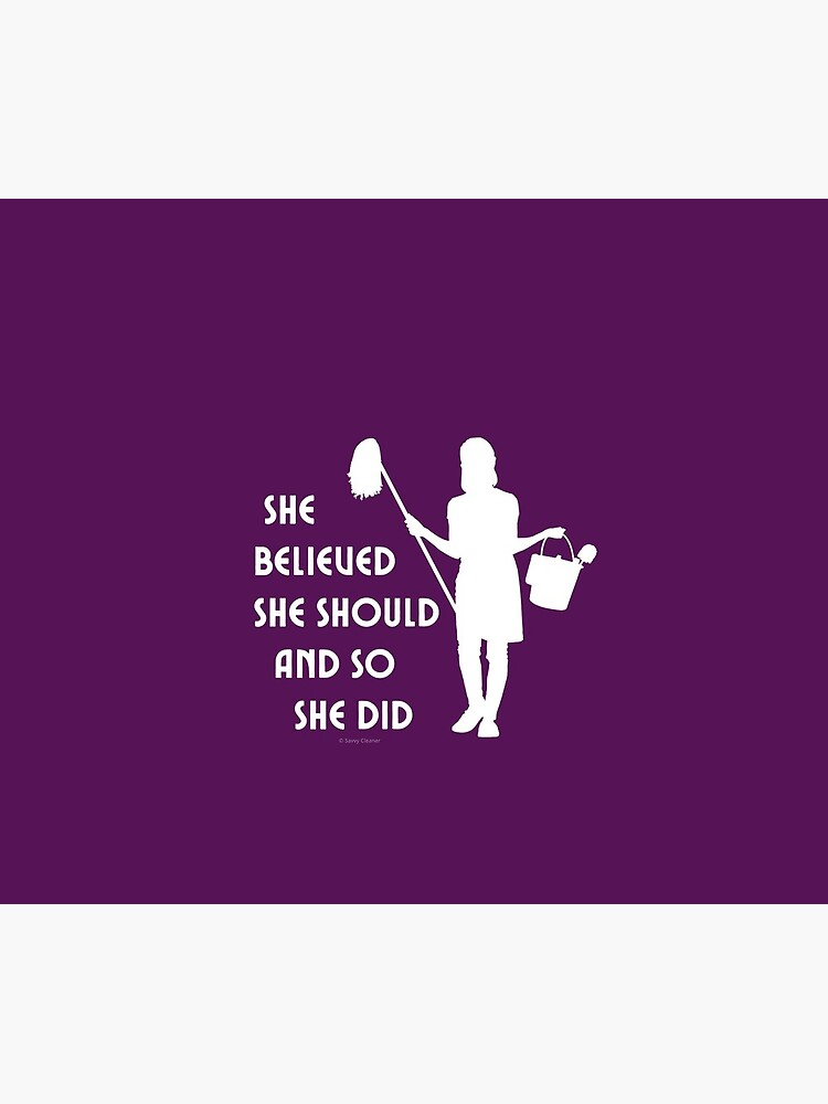 She Believed She Should And So She Did Housekeeper Cleaning Motivation by SavvyCleaner
