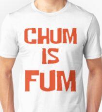 Chum is Fum Unisex T-Shirt