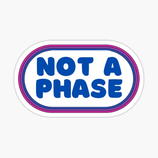 Not A Phase - Bisexual Sticker