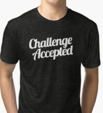 Challenge Accepted. Tri-blend T-Shirt