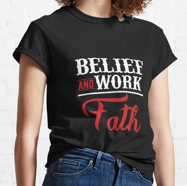 Belief and work fath  Classic T-Shirt