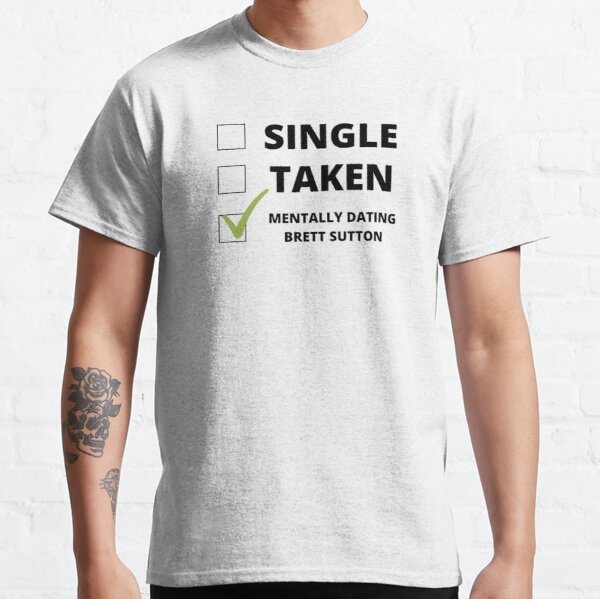 Mentally Dating Brett Sutton Classic T-Shirt