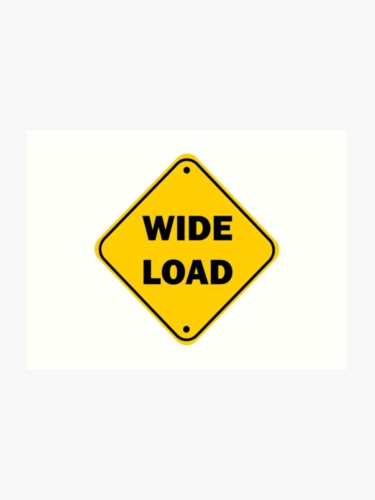 Wide Load Sign >> Wide Load Sign Art Print